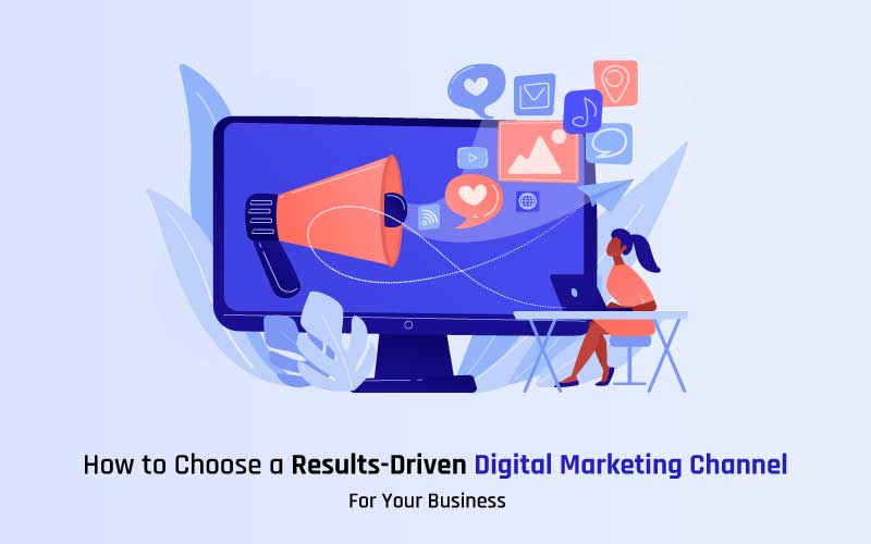 How to Choose a Results-Driven Digital Marketing Channel for Your Business