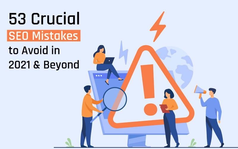 53 Crucial SEO Mistakes to Avoid in 2021 & Beyond