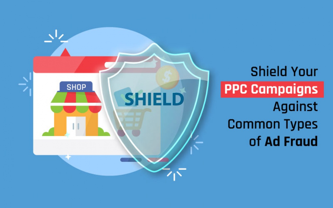 Shield Your PPC Campaigns Against These Common Types of Ad Fraud